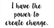 I have the power to create change